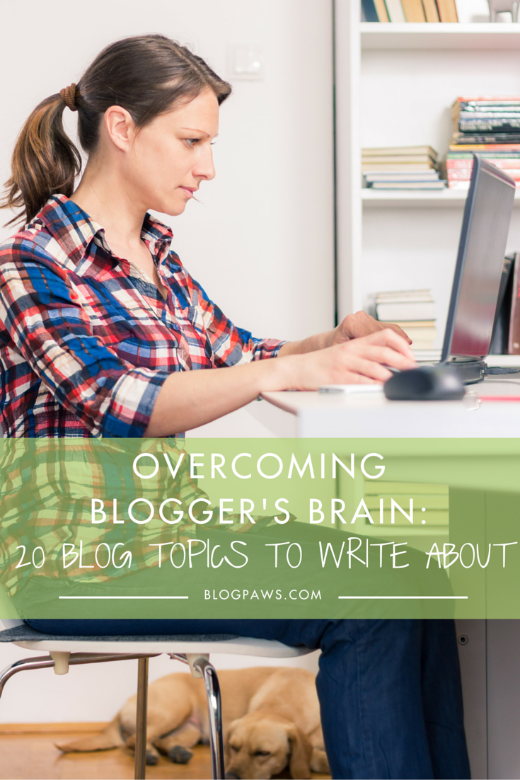 Overcoming Blogger's Brain- 20 Blog Topics To Write About