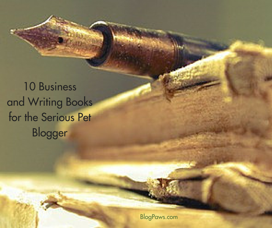 10 Business and Writing Books for the Serious Pet Blogger