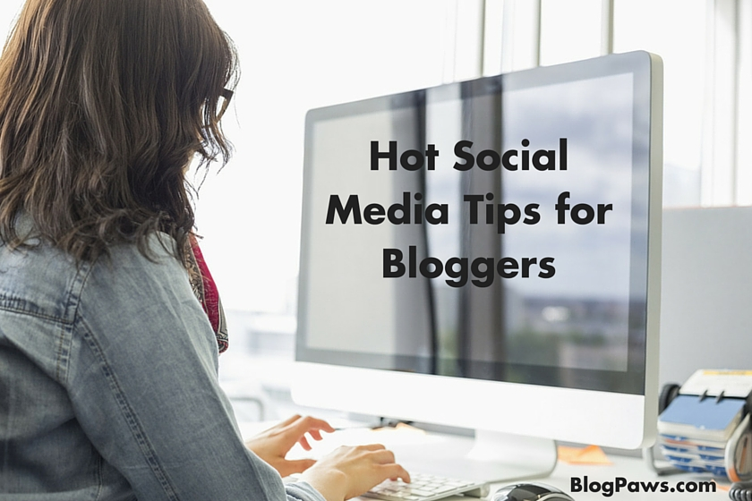 Hot Social Media Tips for Bloggers