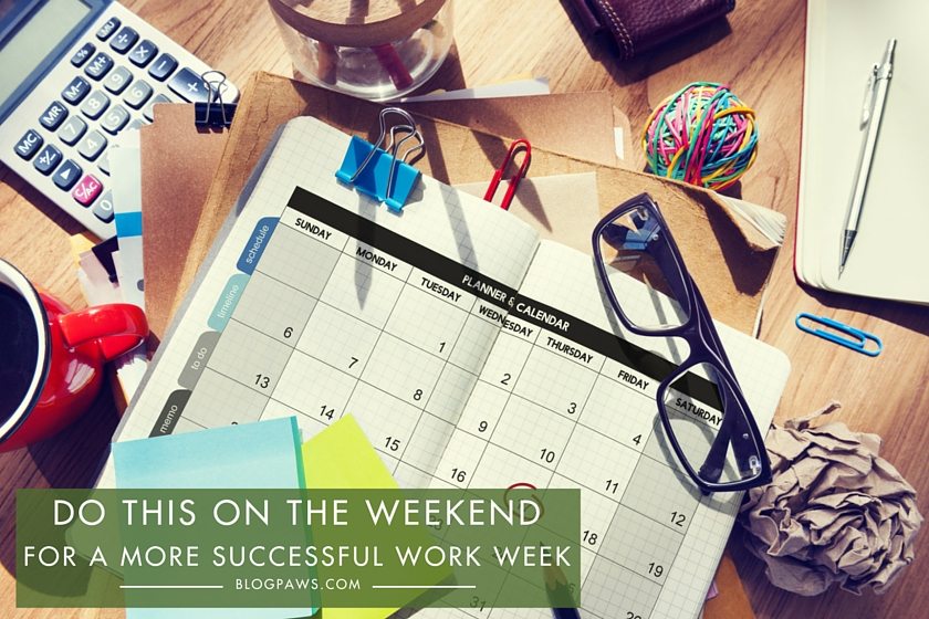 Do this on the weekend for a more successful work week