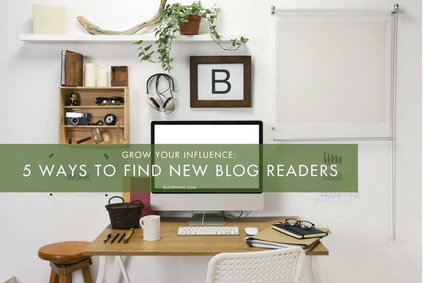 5 Ways to Find New Blog Readers and Grow Your Influence