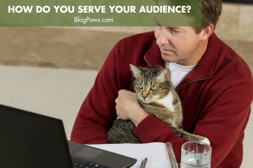 How Do You Serve Your Audience? | BlogPaws.com