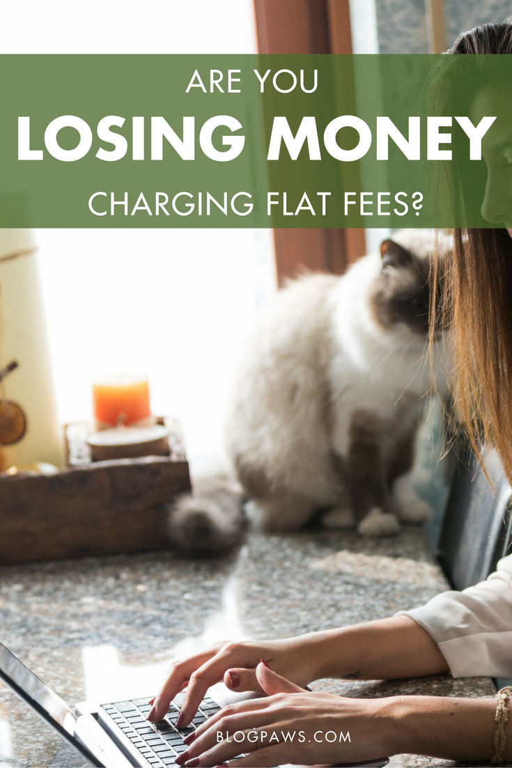Are You Losing Money Charging Flat Fees | BlogPaws.com