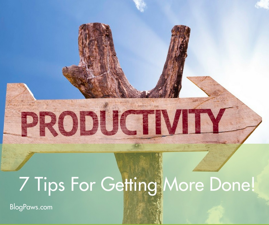 productivity 7 tips to getting more done
