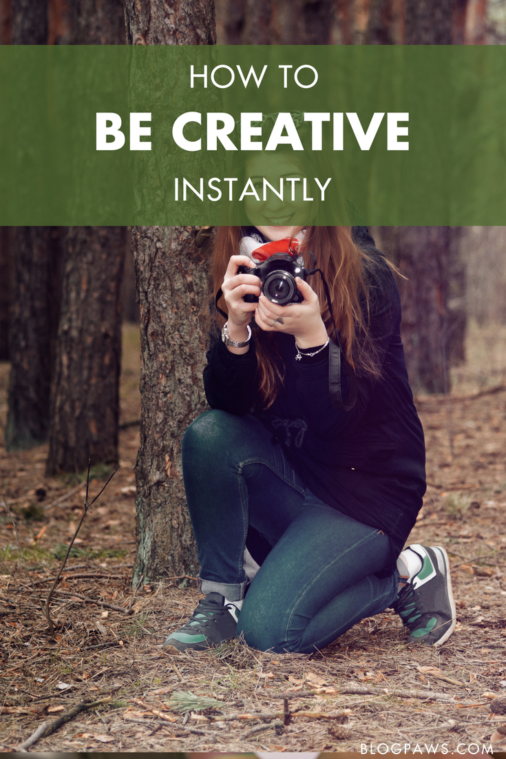 How to Be Creative Instantly - BlogPaws.com