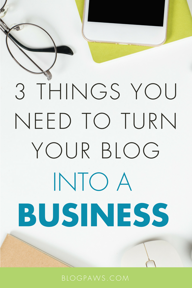 3 Things You Need to Turn Your Blog Into a Business | BlogPaws.com