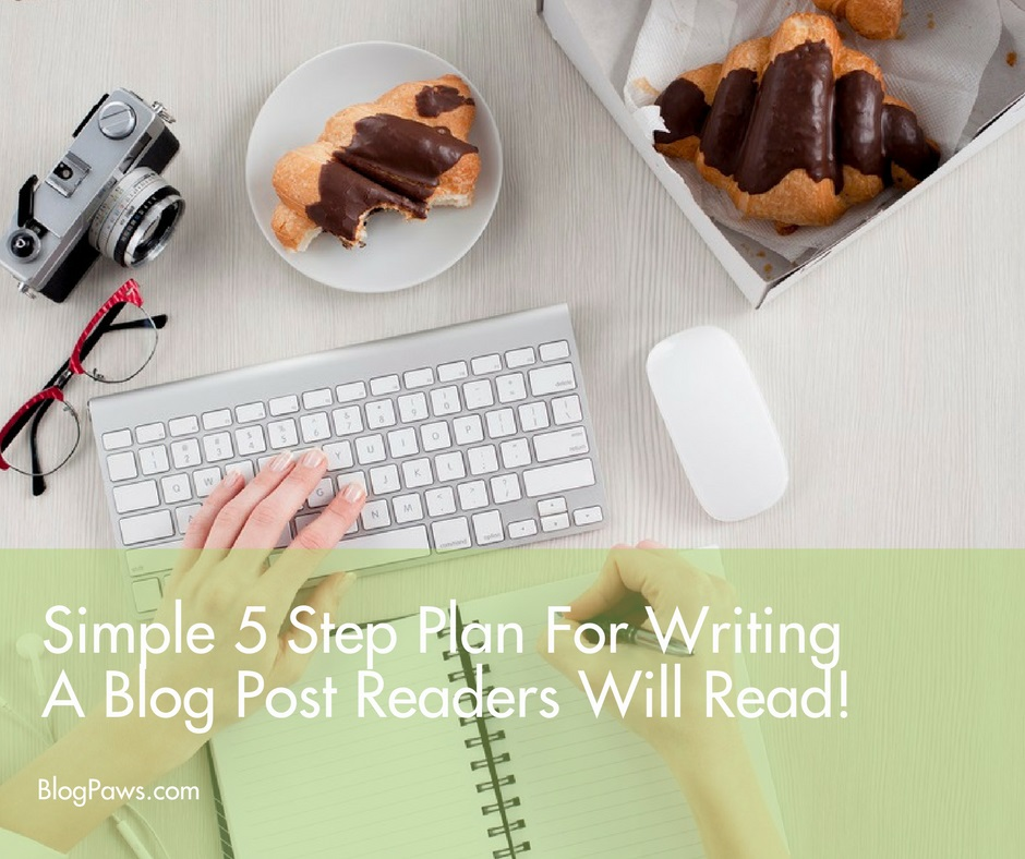 Simple 5 Step Plan For Writing A Killer Blog Post