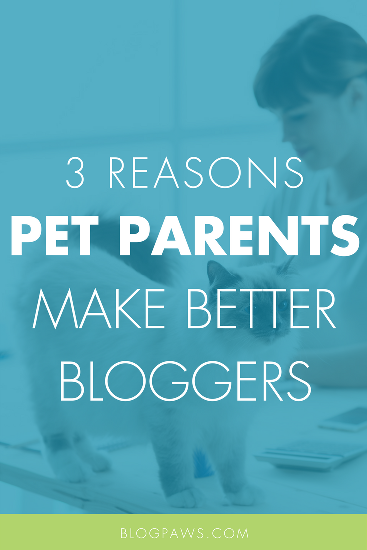 Why Are Pet Parents Better Bloggers- Here Are 3 Reasons