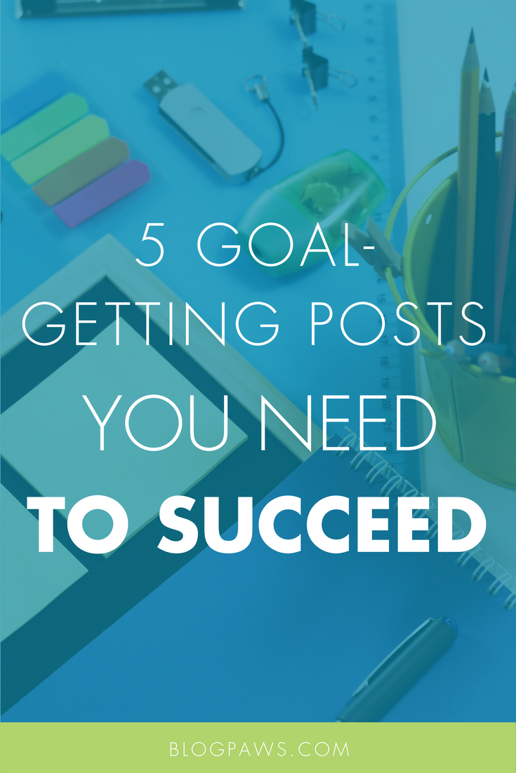 5 Goal-Getting Posts You Need for Blogging Success