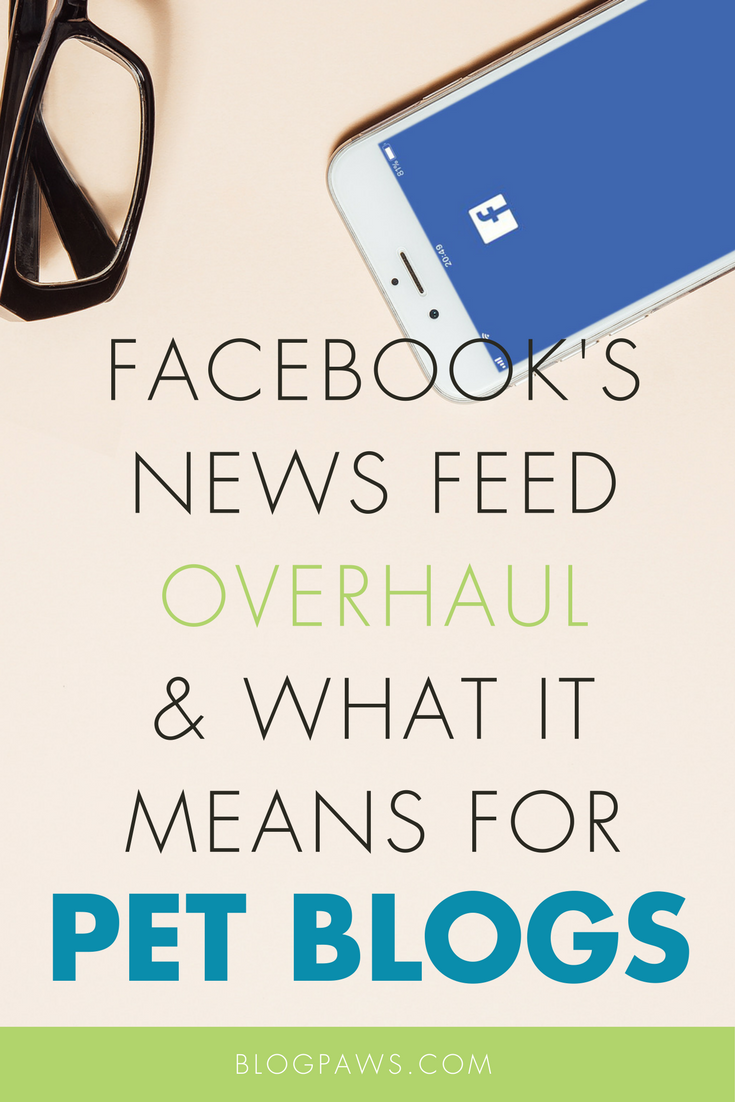 Facebook's News Feed Overhaul and What It Means for Pet Bloggers