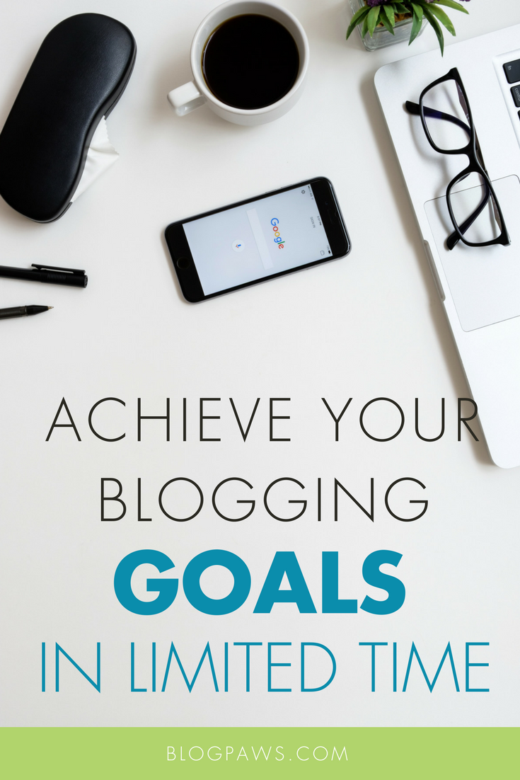 How to Achieve Your Blogging Goals in Limited Time