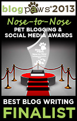 BlogPaws 2012 Nose-to-Nose Pet Blogging and Social Media Awards - Finalist: Best Blog Writing