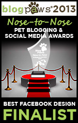 BlogPaws 2012 Nose-to-Nose Pet Blogging and Social Media Awards - Finalist: Best Facebook Design