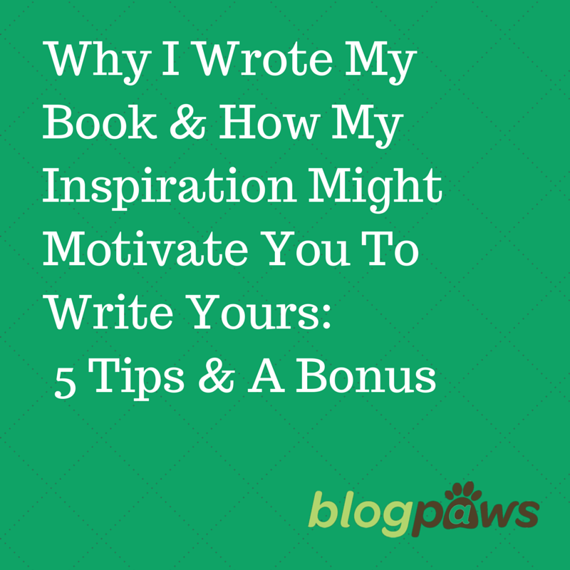 Why I Wrote My Book & How My Inspiration
