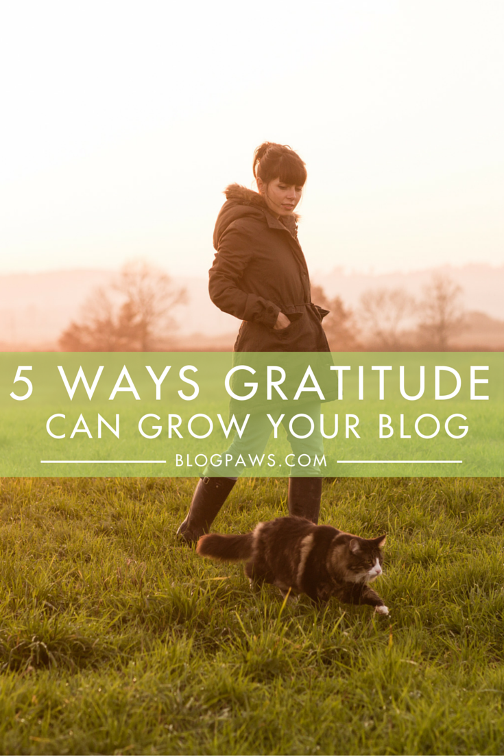 Five Ways Gratitude Can Grow Your Blog. Learn more at BlogPaws.com