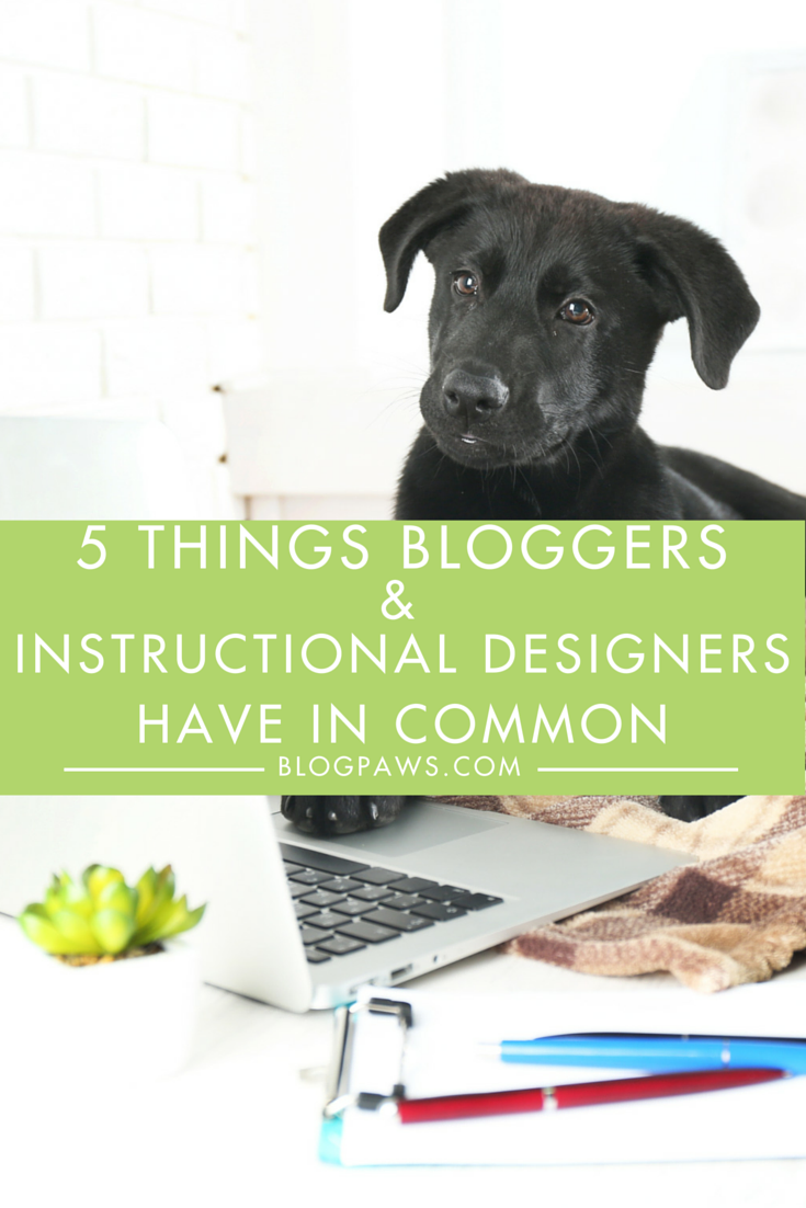 Five Things Bloggers and Instructional Designers Have In Common from BlogPaws.com