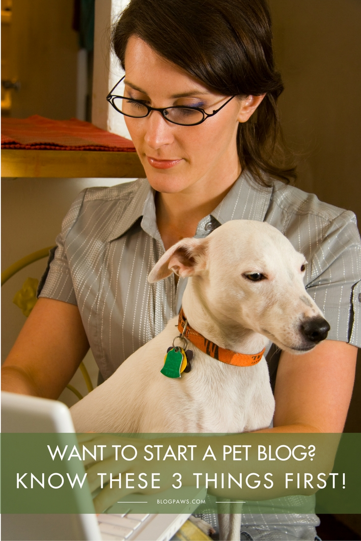 3 things to know about starting a pet blog from BlogPaws.com