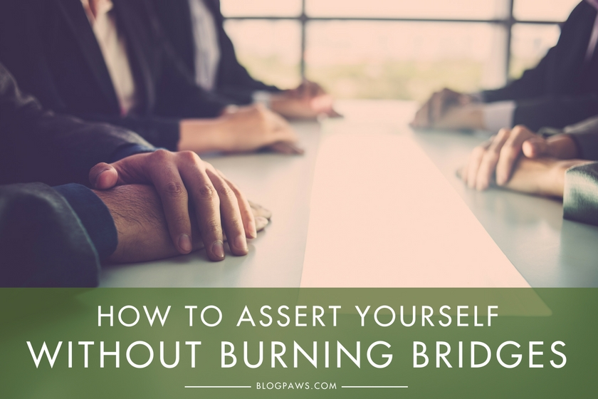 How to Assert Yourself without Burning Bridges