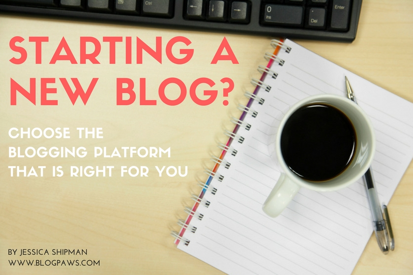 How to Choose the Blog Platform That's Right for You | BlogPaws.com