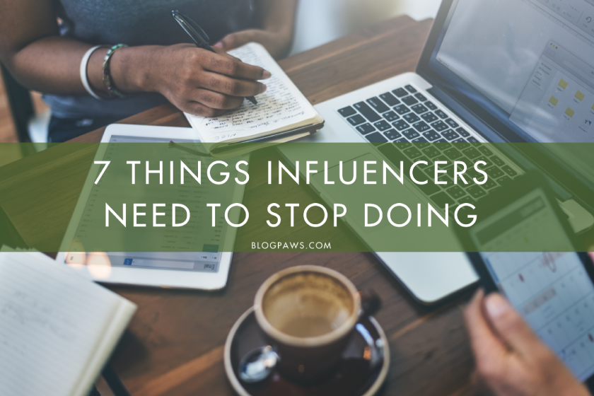 7 Things Influencers Need to Stop Doing | BlogPaws.com