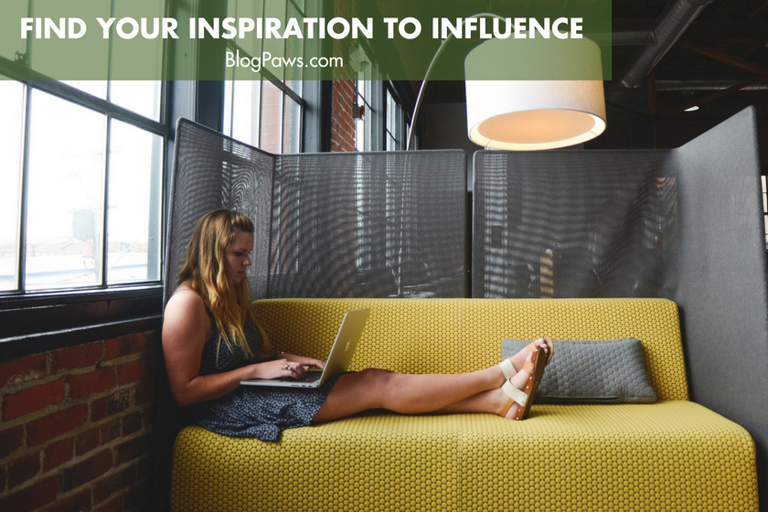Find Your Inspiration to Influence | BlogPaws.com
