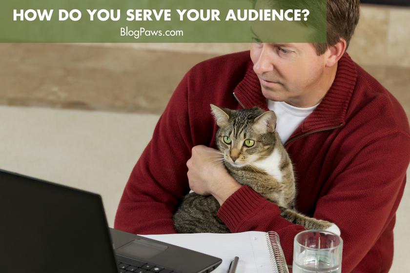 How Do You Serve Your Audience?   BlogPaws.com