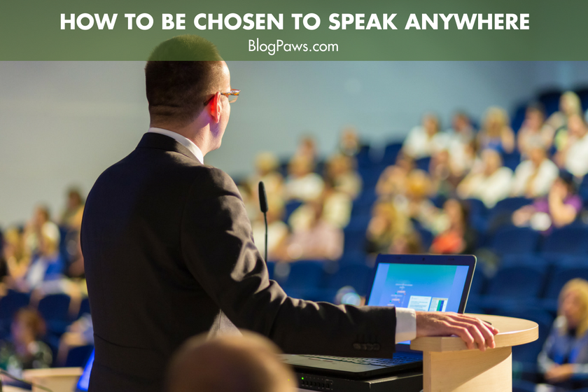 Be chosen to speak anywhere | BlogPaws.com