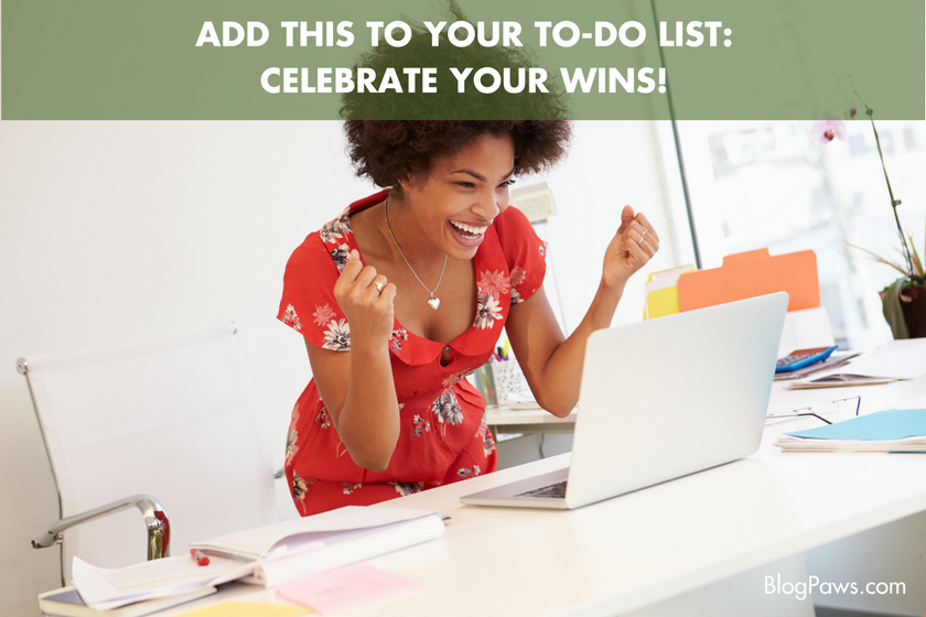 ADD THIS TO YOUR TO-DO LIST- CELEBRATE YOUR WINS!- BlogPaws.com