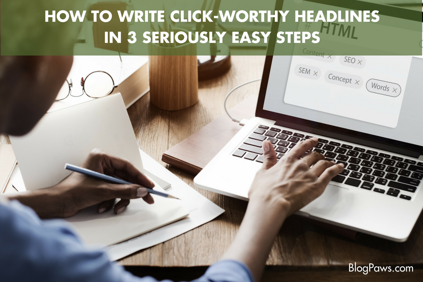 How to Write Click-Worthy Headlines in 3 Easy Steps | BlogPaws.com