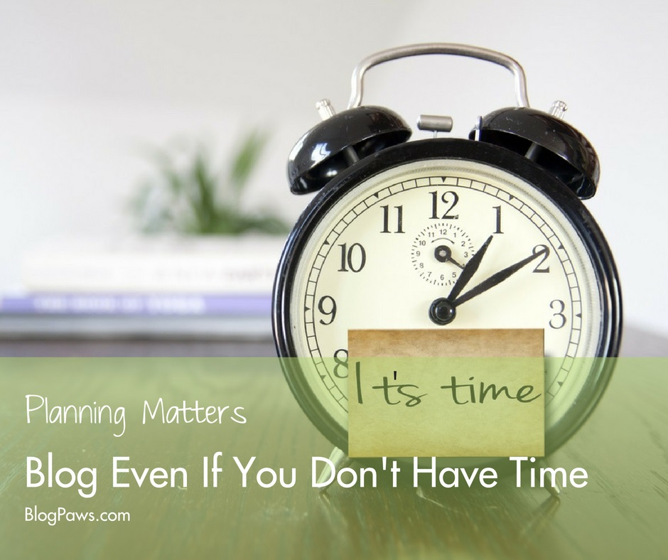 Make time to blog planning matters