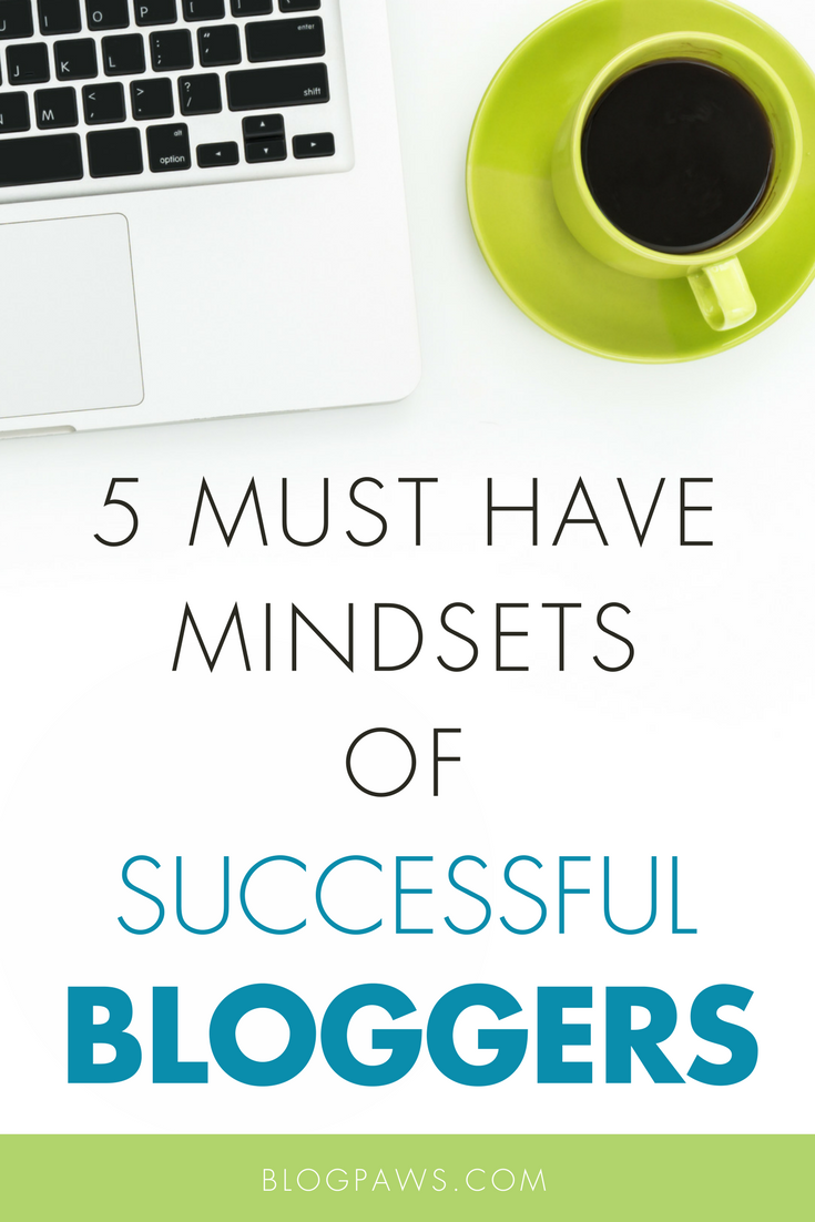 5 Must Have Mindsets of Successful Bloggers. More on BlogPaws.com