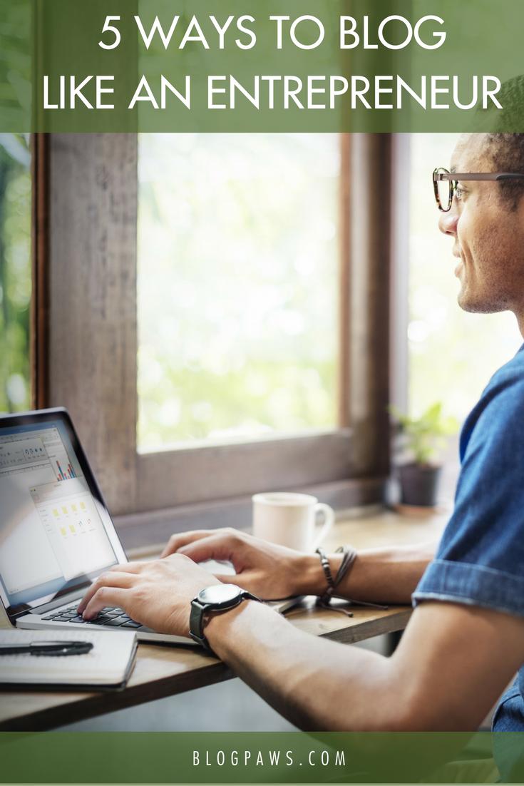5 Ways to Blog Like an Entrepreneur - BlogPaws.com