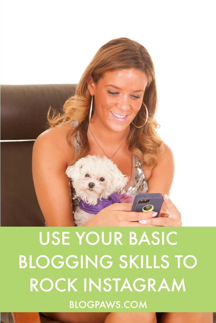 Using your basic blogging skills to rock Instagram | BlogPaws.com