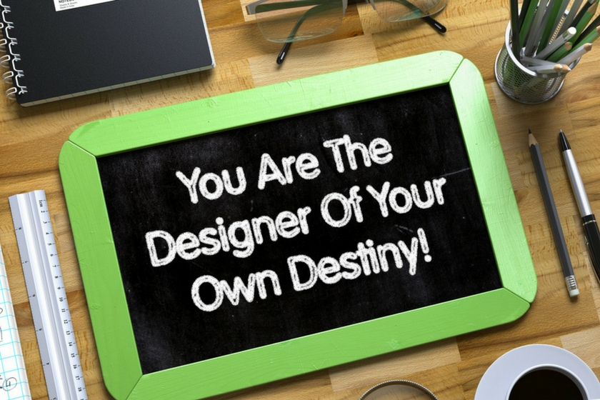 Design your own destiny