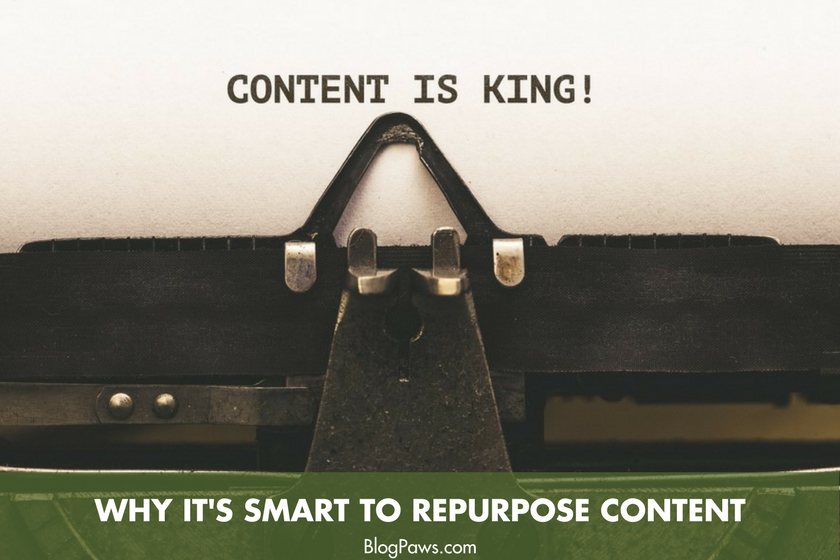 Why It's Smart To Repurpose Content - BlogPaws.com