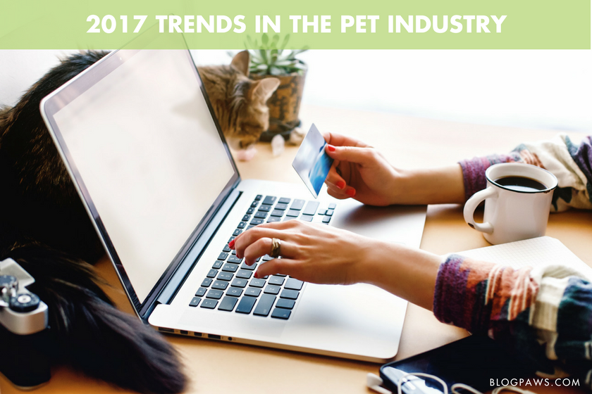2017 Trends in the Pet Industry - BlogPaws.com