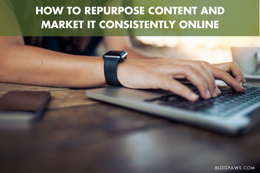 How to Repurpose Content and Market It Consistently