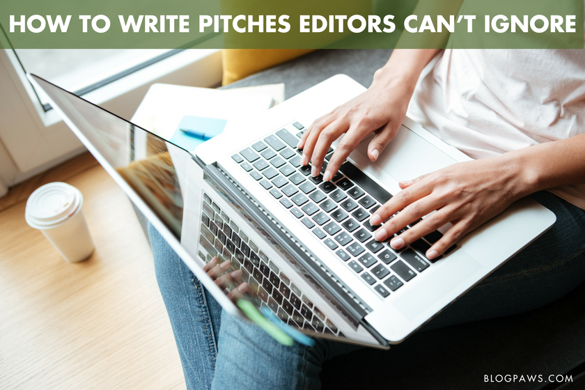 How to Write Pitches Editors Can't Ignore | BlogPaws.com