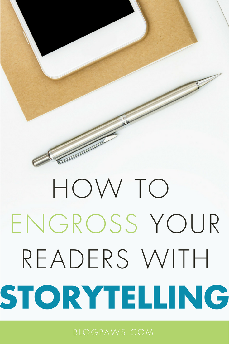 How to Engross Your Readers by Strengthening Your Storytelling