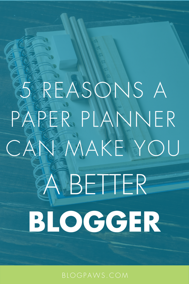 5 Reasons a Paper Planner Can Make You a Better Blogger