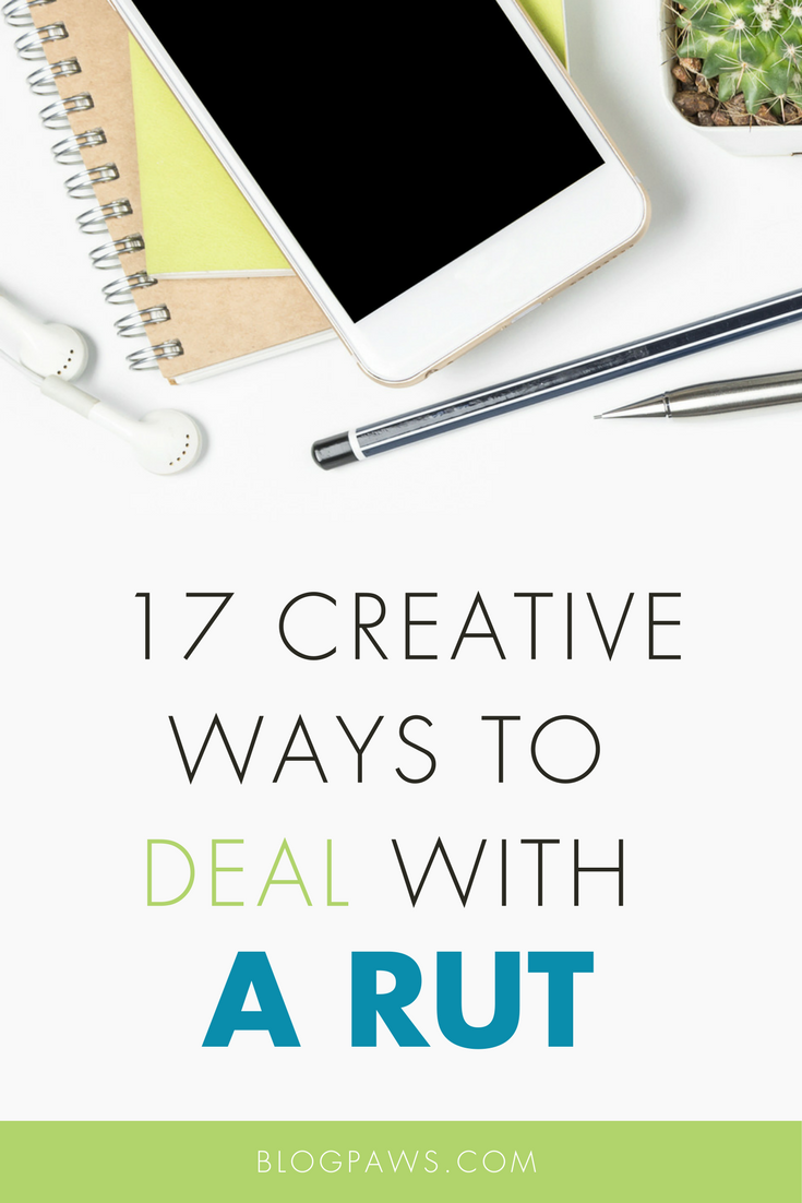 17 Ways to Deal with a Rut