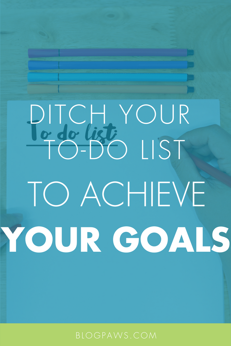 Ditch Your To-Do List to Achieve Your Blogging Goals