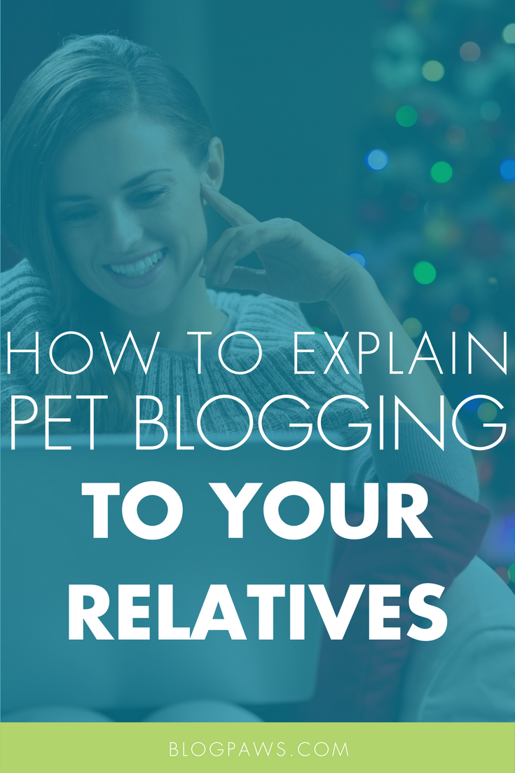 How to Explain Pet Blogging to Your Relatives This Holiday Season
