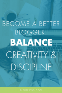 Become a Better Blogger_ Balance Creative Freedom with Discipline